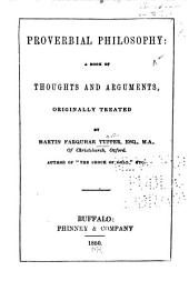 Proverbial Philosophy: A Book of Thoughts and Arguments, Originally Treated