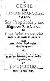 Le genie de la langue francoise, c'est a dire ses proprietes, ses elegances. (etc.)