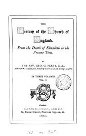 The History of the Church of England, from the Death of Elizabeth to the Present Time: Volume 1