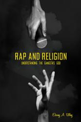 Rap And Religion Understanding The Gangsta S God Book PDF