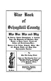 Blue Book of Schuylkill County: Who was who and Why, in Interior Eastern Pennsylvania, in Colonial Days, the Huguenots and Palatines, Their Service in Queen Anne's French and Indian, and Revolutionary Wars : History of the Zerbey, Schwalm, Miller, Merkle, Minnich, Staudt, and Many Other Representative Families