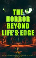 The Horror Beyond Life's Edge: 560+ Macabre Classics, Supernatural Mysteries & Dark Tales