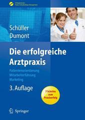 Die erfolgreiche Arztpraxis: Patientenorientierung - Mitarbeiterführung - Marketing, Ausgabe 3