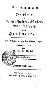 Almanach der Fortschritte in Wissenschaften, Künsten, Manufakturen und Handwerken: von Ostern 1796 bis Ostern 1797 : Mit 4 Kupfertafeln. Zweiter Jahrgang, Band 2