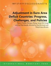 Adjustment in Euro Area Deficit Countries: Progress, Challenges, and Policies