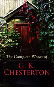 The Complete Works of G  K  Chesterton PDF