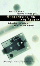 Modernisierung des Sehens: Sehweisen zwischen Künsten und Medien