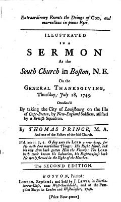 Extraordinary events the doings of God  and marvellous in pious eyes  Illustrated in a sermon at the South Church in Boston  N E      Occasion d by taking the city of Louisbourg on the Isle of Cape Breton  by New England soldiers  assisted by a British squadron     The second edition PDF
