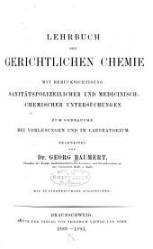 Lehrbuch der gerichtlichen chemie mit berücksichtigung sanitäts-polizeilicher und medicinisch-chemischer untersuchungen zum gebrauche bei vorlesungen und im laboratorium