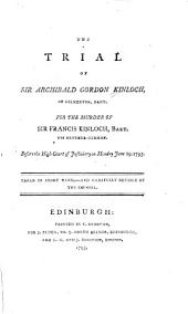 The trial of Sir Archibald Gordon Kinloch, of Gilmerton, bart: for the murder of Sir Francis Kinloch, bart., his brother-german, before the High Court of Justiciary on Monday June 29, 1795