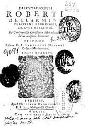 Disputationum Roberti Bellarmini ... De Controuersiis christianae fidei aduersus huius temporis hereticos
