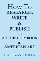 How To Research  Write and Publish an Art History Book in American Art PDF