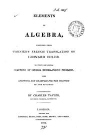 Elements of algebra, compiled from Garnier's French translation of L. Euler. To which are added, solutions of several miscellaneous problems