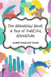 The Arkansaw Bear: A Tale of Fanciful Adventure