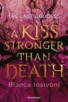 The Last Goddess  Band 2  A Kiss Stronger Than Death PDF