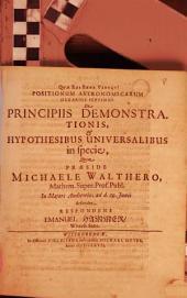 Positionum Astronomicarum Denarius ...: De Principiis Demonstrationis, & Hypothesibus Universalibus in specie, Volume 7