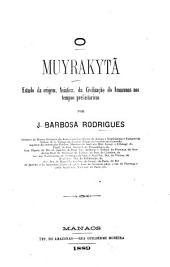 O Muyrakytã: estudo da origem asiatica da civilizacão do Amazonas nos tempos prehistoricos
