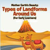 Mother Earth's Beauty: Types of Landforms Around Us (For Early Learners): Nature Book for Kids