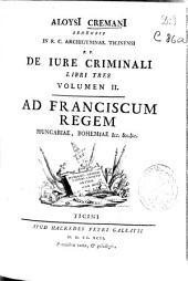 Aloysi Cremani ... De iure criminali libri tres: volumen II.