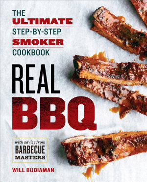 Real BBQ  The Ultimate Step by Step Smoker Cookbook