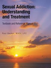 Sexual Addiction: Understanding and Treatment: Textbook and Reference Manual