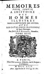 Mémoires pour servir à l'histoire des hommes illustres dans la république des lettres: avec un catalogue raisonné de leurs ouvrages, Volume43