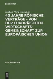40 Jahre Römische Verträge - Von der Europäischen Wirtschaftsgemeinschaft zur Europäischen Union