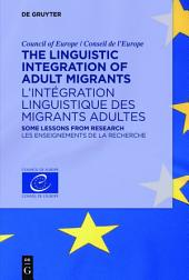 The Linguistic Integration of Adult Migrants / L'intégration linguistique des migrants adultes: Some lessons from research / Les enseignements de la recherche