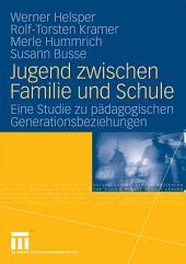 Jugend zwischen Familie und Schule: Eine Studie zu pädagogischen Generationsbeziehungen