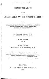 Commentaries on the Constitution of the United States: With a Preliminary Review of the Constitutional History of the Colonies and States Before the Adoption of the Constitution, Volume 1