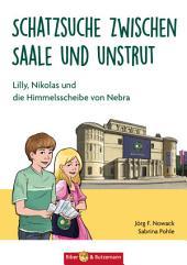 Schatzsuche zwischen Saale und Unstrut: Lilly, Nikolas und die Himmelscheibe von Nebra