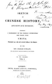 A Sketch of Chinese History, Ancient and Modern: Comprising a Retrospect of the Foreign Intercourse and Trade with China : Illustrated by a New and Corrected Map of the Empire, Volume 1