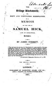 The Village Blacksmith; Or, Piety and Usefulness Exemplified in a Memoir of the Life of S. Hick. ... Second Edition