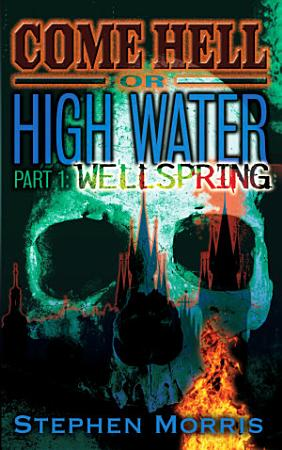 Come Hell or High Water  Part 1  Wellspring PDF