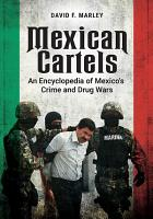 Mexican Cartels  An Encyclopedia of Mexico s Crime and Drug Wars PDF