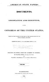 American State Papers: Documents, Legislative and Executive, of the Congress of the United States, Volume 1; Volume 10; Volume 37
