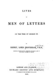 Lives of men of letters of the time of George III: By Henry, Lord Brougham