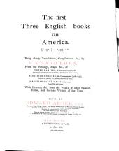 The First Three English Books on America ?1511-1555 A. D..: Being Chiefly Translations, Compilations, &c., by Richard Eden, from the Writings, Maps, &c. of Pietro Martire, of Anghiera (1455-1526) ... Sebastian Münster, the Cosmographer (1489-1552) ... Sebastian Cabot, of Bristol (1474-1557) ... with Extracts, &c., from the Works of Other Spanish, Italian and German Writers of the Time