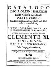 Catalogo degli ordini religiosi della chiesa militante ...: offerto alla santita' di nostro signore Clemente XI, pont. mass