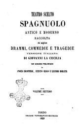 Teatro scelto spagnuolo antico e moderno raccolta dei migliori drammi, commedie e tragedie versione italiana di Giovanni La Cecilia: Volume 7