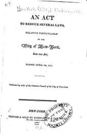 An Act to Reduce Several Laws Relative Particularly to the City of New York Into One Act, Passed April 9th , 1813