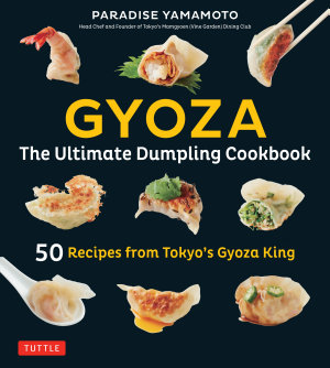 Gyoza  The Ultimate Dumpling Cookbook