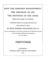 Three Dramas of Calderón, from the Spanish: Love the Greatest Enchantment, The Sorceries of Sin, and The Devotion of the Cross