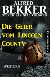Alfred Bekker schrieb als Neal Chadwick: Die Geier vom Lincoln County: Neal Chadwick Western Edition