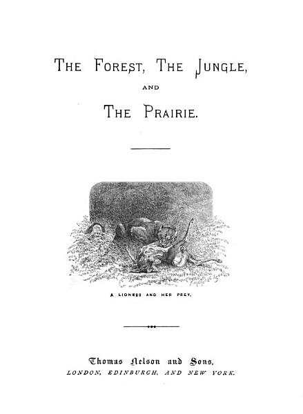 Download The Forest  the Jungle  and the Prairie  Or  Tales of Adventure and Enterprise in Pursuit of Wild Animals Book