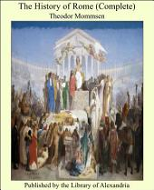 The History of Rome: An Account of Events and Persons from the Conquest of Carthage to the End of the Republic