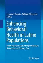 Enhancing Behavioral Health in Latino Populations: Reducing Disparities Through Integrated Behavioral and Primary Care