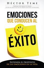 Emociones que Conducen al Éxito: Entienda el Propósito de las Emociones en la Vida