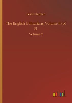 The English Utilitarians  Volume II  of 3