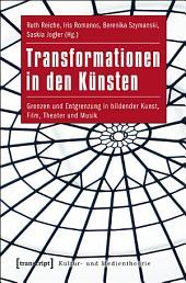 Transformationen in den Künsten: Grenzen und Entgrenzung in bildender Kunst, Film, Theater und Musik